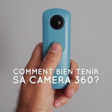 Comment bien tenir sa caméra 360?