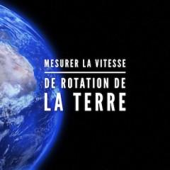 Mesurer la vitesse de rotation de la Terre
