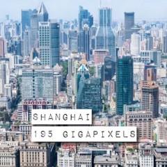 Shanghai – 195 Milliards de pixels