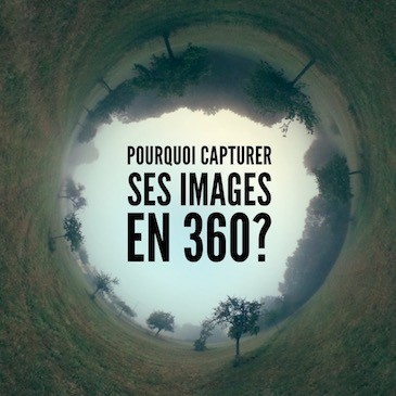 Pourquoi capturer ses images en 360?