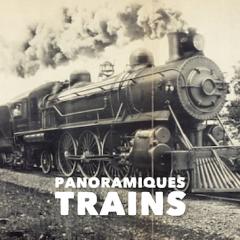 Anciennes Panoramiques de Trains
